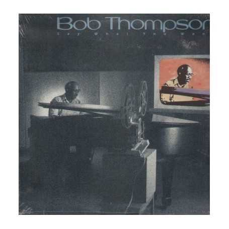 Bob Thompson - Say what you want [Vinilo]